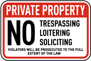 Private Property. No Trespassing Loitering Soliciting. Violators Will Be Prosecuted To The Full Extent Of The Law.