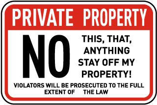 Private Property. No This, That, Anything, Stay Off My Property! Violators Will Be Prosecuted To The Full Extent Of The Law.
