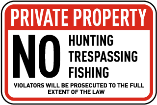Private Property. No Hunting Fishing Trespassing. Violators Will Be Prosecuted To The Full Extent Of The Law.
