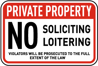 Private Property. No Soliciting Loitering. Violators Will Be Prosecuted To The Full Extent Of The Law.