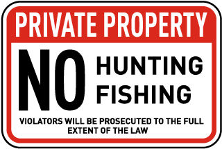 Private Property. No Hunting Fishing. Violators Will Be Prosecuted To The Full Extent Of The Law.