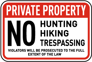 Private Property. No Hunting Hiking Trespassing. Violators Will Be Prosecuted To The Full Extent Of The Law.