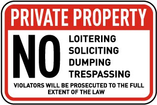 Private Property. No Loitering Soliciting Dumping Trespassing. Violators Will Be Prosecuted To The Full Extent Of The Law.