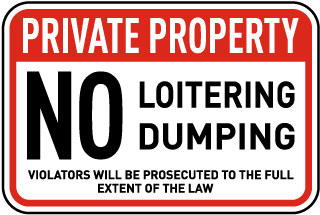 Private Property. No Loitering Dumping. Violators Will Be Prosecuted To The Full Extent Of The Law.
