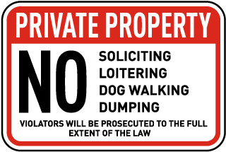 Private Property. No Soliciting Loitering Dog Walking Dumping. Violators Will Be Prosecuted To The Full Extent Of The Law.