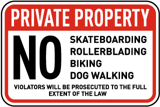 Private Property. No Skateboarding Rollerblading Biking Dog Walking. Violators Will Be Prosecuted To The Full Extent Of The Law.