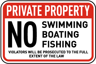 Private Property. No Swimming Boating Fishing. Violators Will Be Prosecuted To The Full Extent Of The Law.