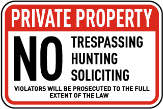 Private Property. No Hunting Soliciting Trespassing. Violators Will Be Prosecuted To The Full Extent Of The Law.