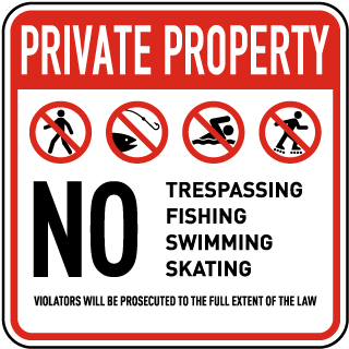 Private Property. No Trespassing Fishing Swimming Skating. Violators Will Be Prosecuted To The Full Extent Of The Law.