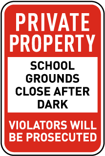 Private Property. School Grounds Close After Dark. Violators Will Be Prosecuted.