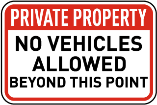 Private Property. No Vehicles Allowed Beyond This Point.