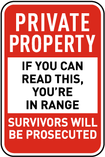 Private Property. If You Can Read This You Are In Range. Violators Will Be Prosecuted.