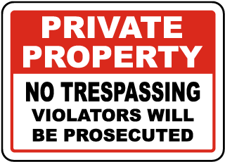 Private Property. No Trespassing. Violators Will Be Prosecuted.