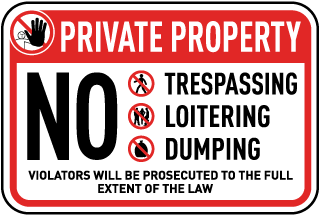 Private Property. No Trespassing Loitering Dumping. Violators Will Be Prosecuted To The Full Extent Of The Law.