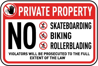 Private Property. No Skateboarding Biking Or Rollerblading. Violators Will Be Prosecuted To The Full Extent Of The Law.