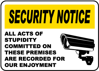 Security Notice All Acts Of Stupidity Committed On These Premises Are Recorded For Our Enjoyment Sign