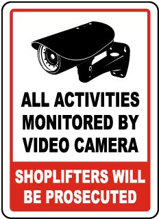 All Activities Monitored By Video Camera Shoplifters Will Be Prosecuted