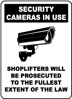 Security Cameras In Use Shoplifters Will Be Prosecuted To The Fullest Extent Of The Law