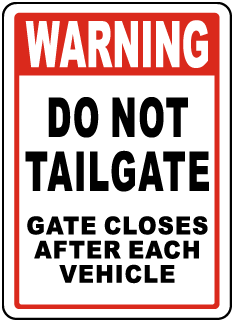 Warning Do Not Tailgate Gate Closes After Each Vehicle Sign