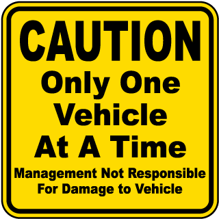 Caution Only One Vehicle At A Time Management Not Responsible For Damage To Vehicle Sign