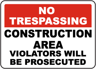 No Trespassing Construction Area Violators Will Be Prosecuted sign