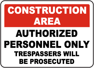 Construction Area Authorized Personnel Only Trespassers Will Be Prosecuted sign