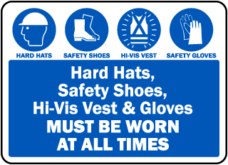 Hard Hats, Safety Shoes, Hi-Visibility Vest and Gloves Must be worn at all times