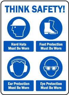 THINK SAFETY! Hard Hats Must Be Worn. Foot Protection Must Be Work. Ear Protection Must Be Worn. Eye Protection Must Be Worn.