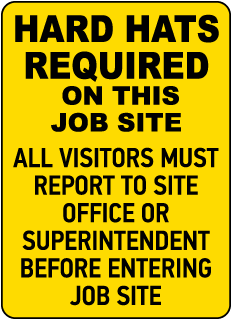 HARD HATS REQUIRED ON THIS JOB SITE. ALL VISITORS MUST REPORT TO SITE OFFICE OR SUPERINTENDENT BEFORE ENTERING JOB SITE.