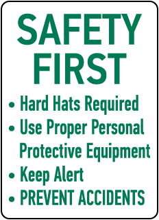 SAFETY FIRST. Hard Hats Required. Use Proper Personal Protective Equipment. Keep Alert. PREVENT ACCIDENTS