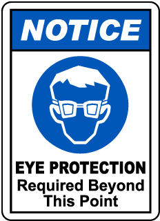 NOTICE. EYE PROTECTION Required Beyond This Point