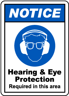 NOTICE. Hearing & Eye Protection Required in this area