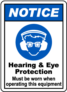 NOTICE. Hearing & Eye Protection Must be worn when operating this equipment