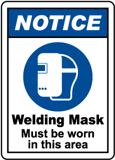 NOTICE. Welding Mask Must be worn in this area