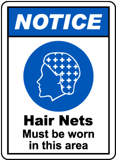 NOTICE. Hair Nets Must be worn in this area