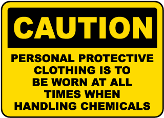 Caution Personal Protective Clothing Is To Be Worn At All Times When Handling Chemicals Sign