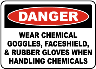 Danger Wear Chemical Goggles, Faceshield & Rubber Gloves When Handling Chemicals sign