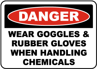 Danger Wear Goggles & Rubber Gloves When Handling Chemicals sign
