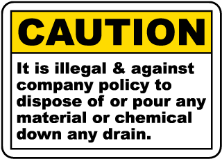 Caution It is illegal and against company policy to dispose of or pour Sign