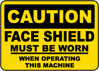 Caution Face Shield Must Be Worn When Operating This Machine sign