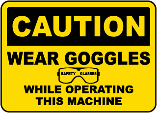 Caution Wear Goggles While Operating This Machine sign