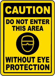 Caution Do Not Enter This Area Without Eye Protection sign