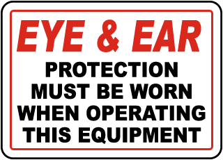 Eye & Ear Protection Must Be Worn When Operating This Equipment sign