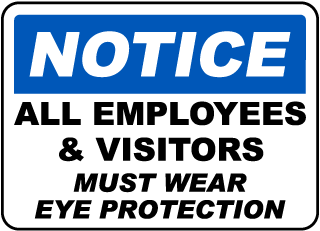 Notice All Employees & Visitors Must Wear Eye Protection sign