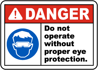 Danger Do not operate without proper eye protection sign