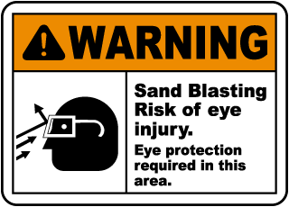 Warning Sand Blasting Risk of eye injury. Eye protection required in this area sign