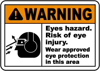 Warning Eye hazard. Risk of eye injury. Wear approved eye protection in this area sign