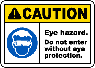 Caution Eye hazard. Do not enter without eye protection sign