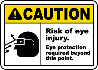 Caution Risk of eye injury. Eye protection required beyond this point sign