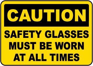 Caution Safety Glasses Must Be Worn At All Times Label